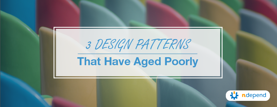 design_patters_that_have_aged_poorly_ndepend