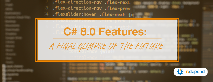 C# 8.0 Features A Final Glimpse of the Future