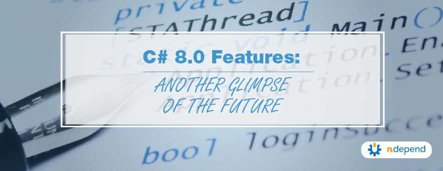 C# 8.0 Features Another Glimpse of the Future