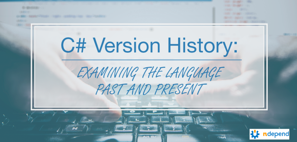 C# Version History: Exploring the Language History from Past to Present