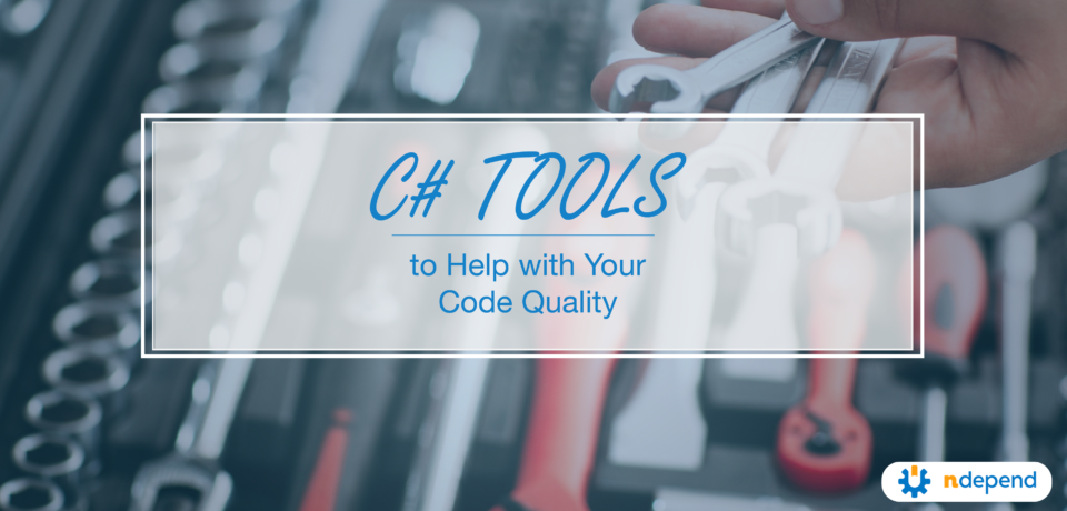 C# Tools to Help with Your Code Quality