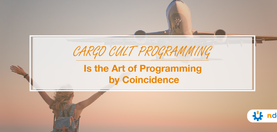 Cargo Cult Programming Is the Art of Programming by
