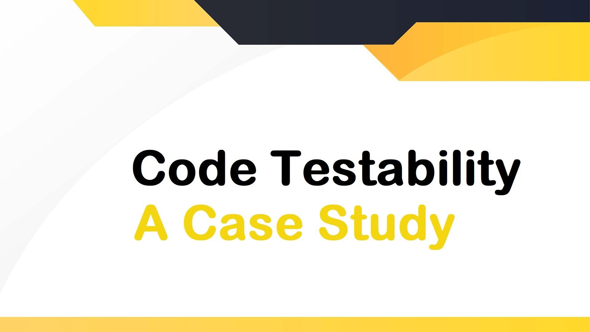 Code-Testability-Case-Study