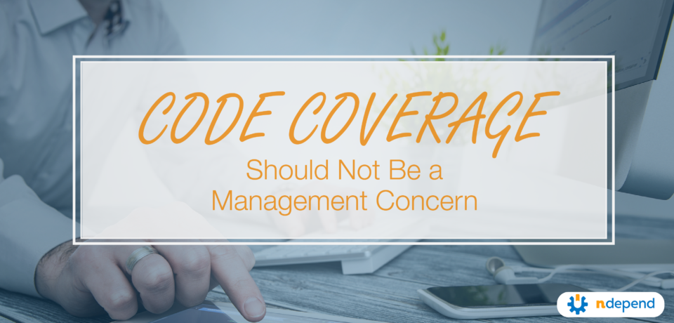 Code Coverage Should Not Be a Management Concern