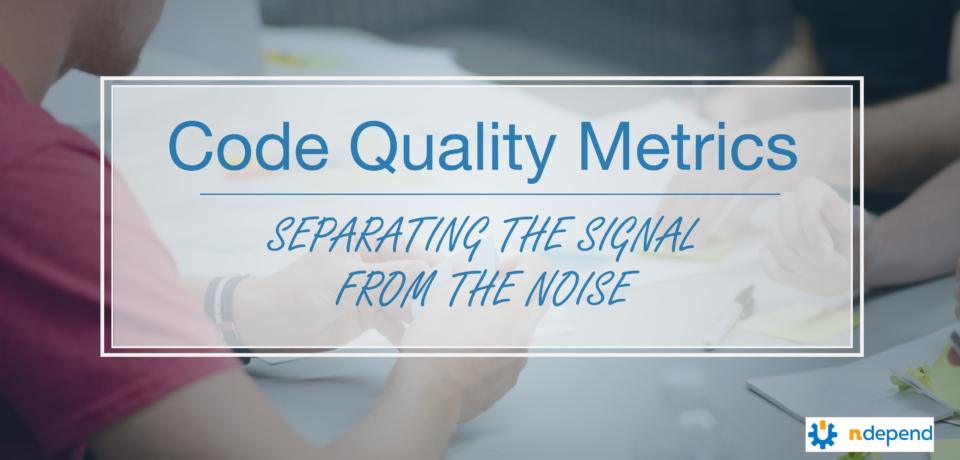 Code Quality Metrics: Separating the Signal from the Noise