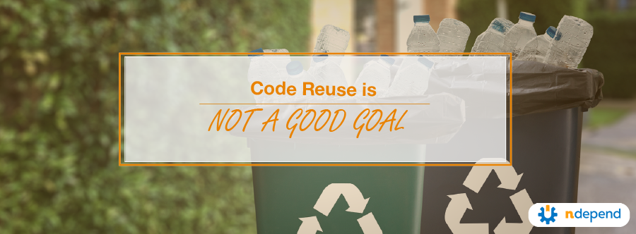 Code reuse is not a good goal.