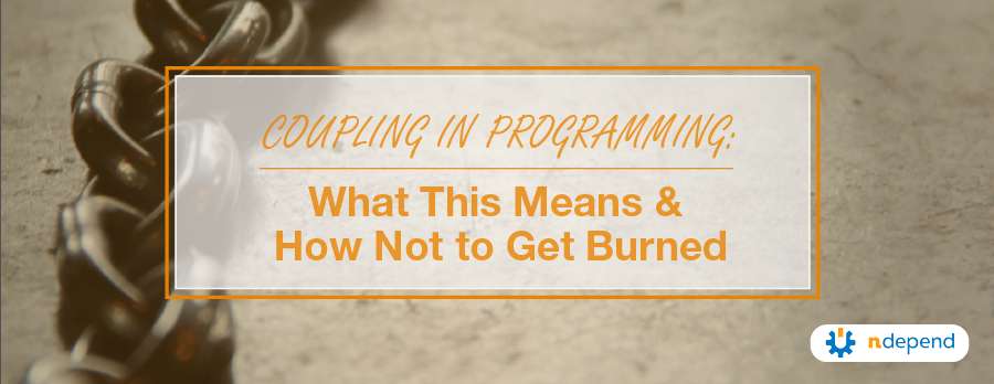 Coupling_in_Programming_What_This_Means_and_How_Not_to_Get_Burned