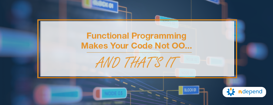 Functional Programming Makes Your Code Not OO...And Thats It