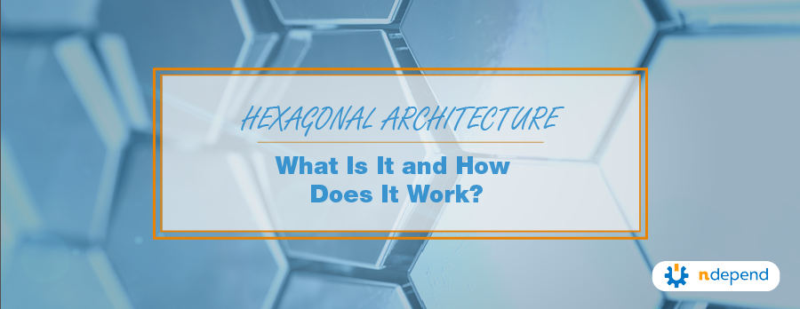 Hexagonal_Architecture_What_Is_It_and_How_Does_It_Work