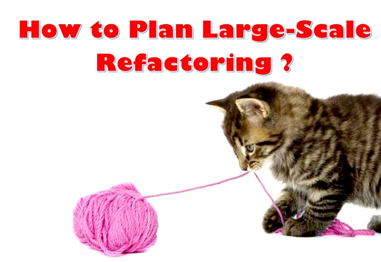 How To Plan Large Scale Refactoring