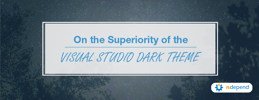 On the Superiority of the Visual Studio Dark Theme - NDepend
