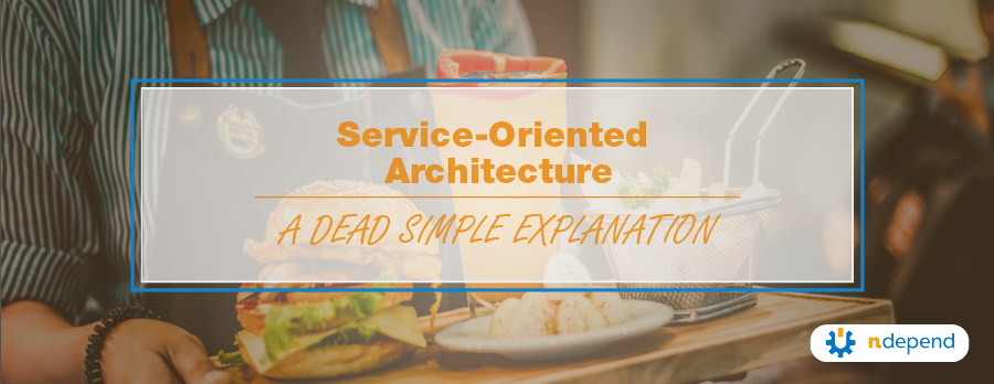 Service Oriented Architecture, A Dead Simple Explanation