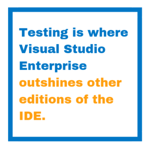 Testing is where Visual Studio Enterprise outshines other editions of the IDE.