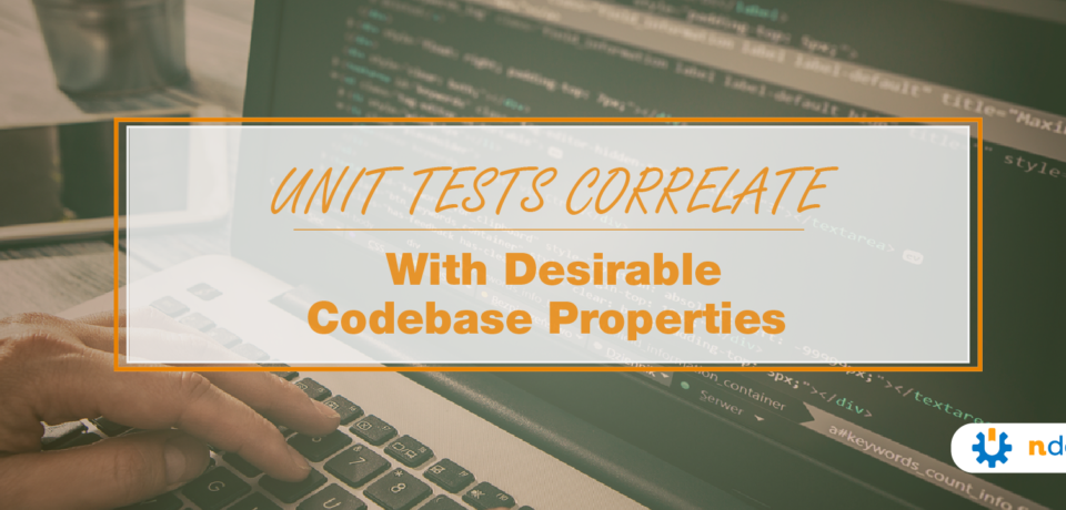 Unit Tests Correlate With Desirable Codebase Properties
