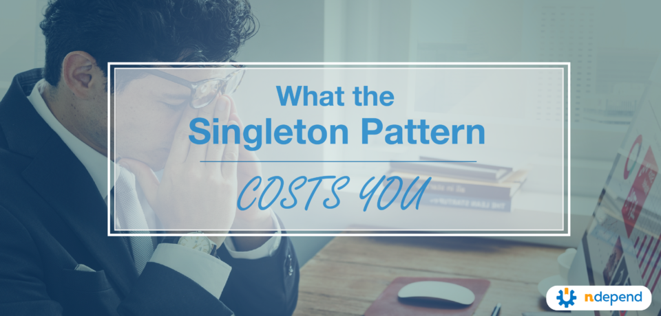 What the Singleton Pattern Costs You