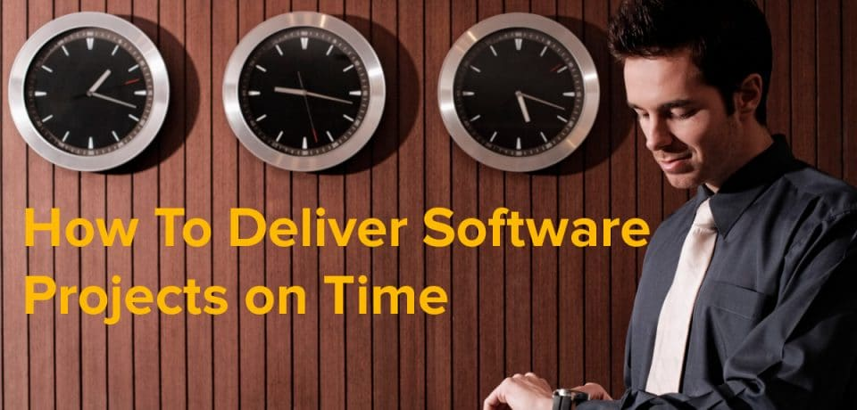 how to deliver software projects on time