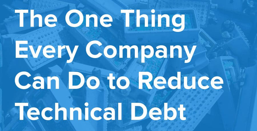 one thing every company can do to reduce technical debt