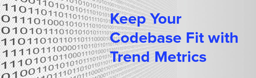keep your codebase fit with trend metrics