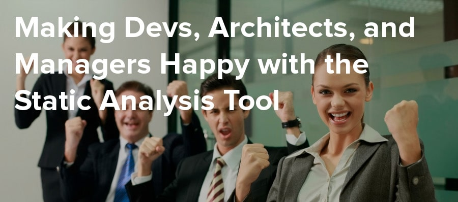 making devs architects and managers happy with the static analysis tool