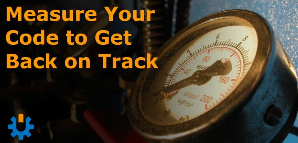 measure your code to get back on track
