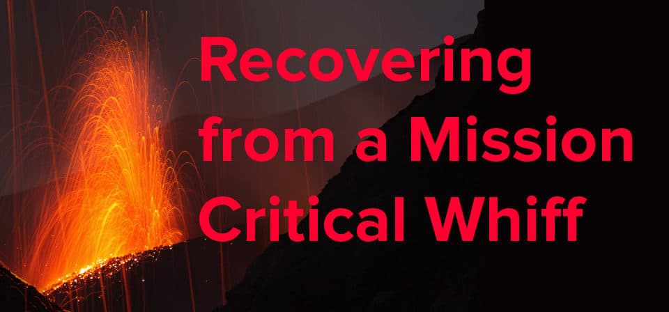 recovering from a mission critical whiff