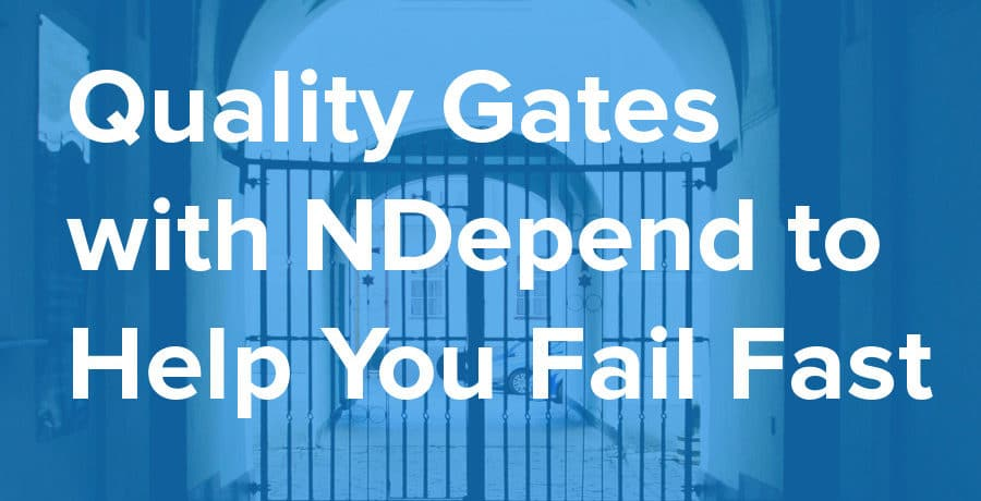 quality gates with NDepend help you fail fast