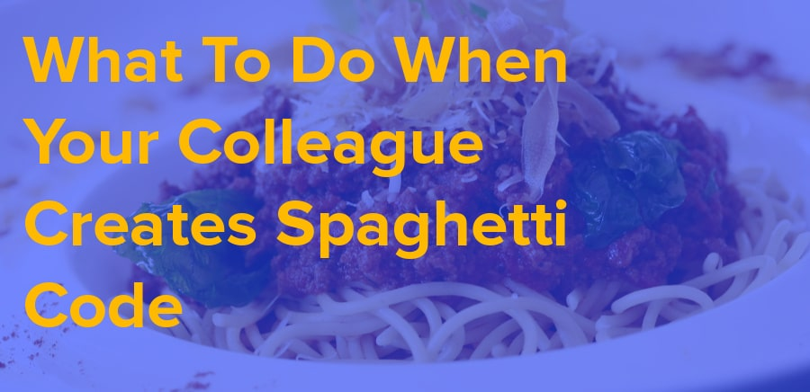 what to do when your colleague creates spaghetti code