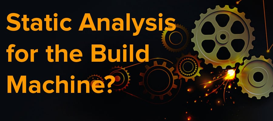 static analysis for the build machine