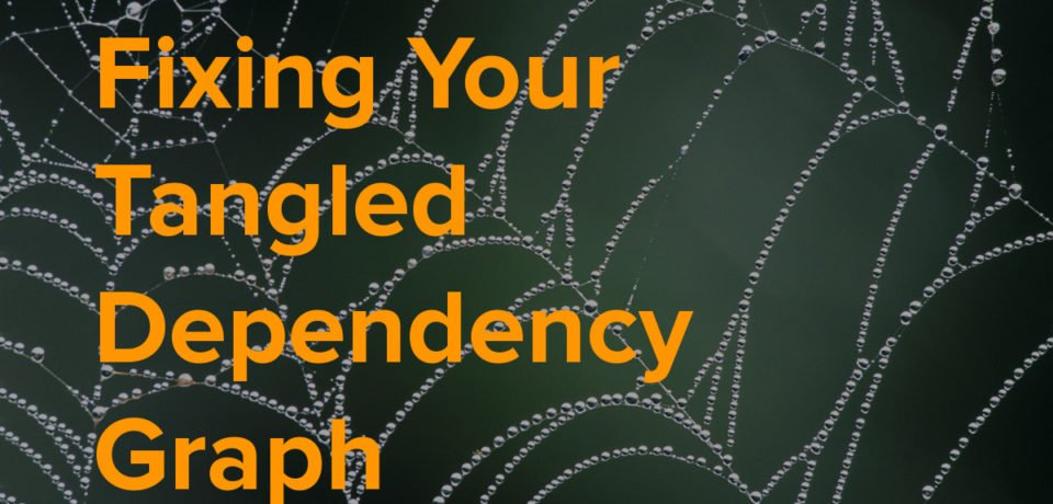fixing your tangled dependency graph