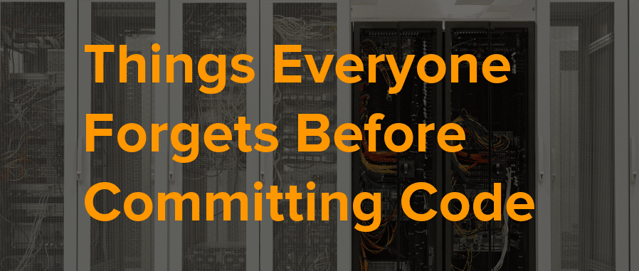 things everyone forgets before committing code